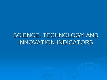 SCIENCE, TECHNOLOGY AND INNOVATION INDICATORS. 1-Industrial sector: generally the results of scientific researches are still little, and non-existent.