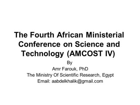 The Fourth African Ministerial Conference on Science and Technology (AMCOST IV) By Amr Farouk, PhD The Ministry Of Scientific Research, Egypt