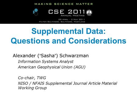 Supplemental Data: Questions and Considerations Alexander ( Sasha ) Schwarzman Information Systems Analyst American Geophysical Union (AGU) Co-chair, TWG.