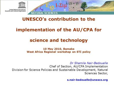 UNESCOs contribution to the implementation of the AU/CPA for science and technology 10 May 2010, Bamako West Africa Regional workshop on STI policy Dr.
