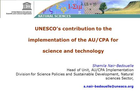 UNESCOs contribution to the implementation of the AU/CPA for science and technology Shamila Nair-Bedouelle Head of Unit, AU/CPA Implementation Division.