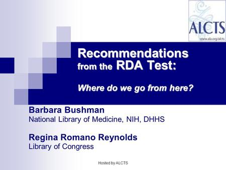 Barbara Bushman National Library of Medicine, NIH, DHHS Regina Romano Reynolds Library of Congress Recommendations from the RDA Test: Where do we go from.