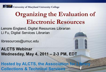Organizing the Evaluation of Electronic Resources Lenore England, Digital Resources Librarian Li Fu, Digital Services Librarian ALCTS.