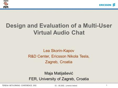 TERENA NETWORKING CONFERENCE 2002 03. - 06.2002., Limerick Ireland 1 Design and Evaluation of a Multi-User Virtual Audio Chat Lea Skorin-Kapov R&D Center,