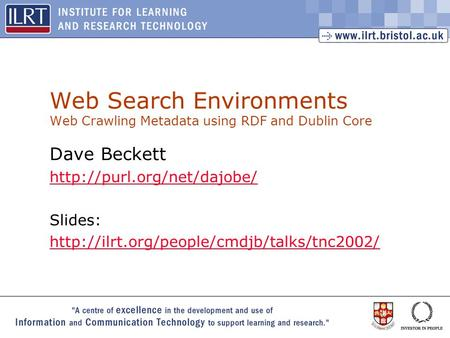 1 Web Search Environments Web Crawling Metadata using RDF and Dublin Core Dave Beckett  Slides: