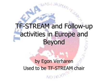 TF-STREAM and Follow-up activities in Europe and Beyond by Egon Verharen Used to be TF-STREAM chair.