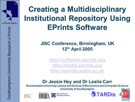 Creating a Multidisciplinary Institutional Repository Using EPrints Software JISC Conference, Birmingham, UK 12 th April 2005