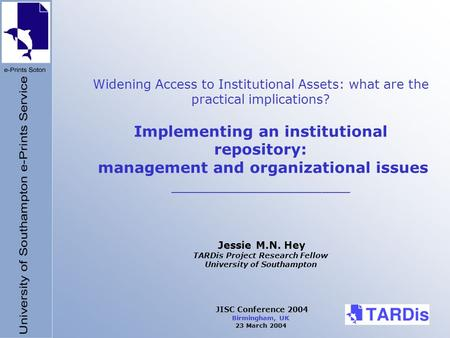 Widening Access to Institutional Assets: what are the practical implications? Implementing an institutional repository: management and organizational issues.