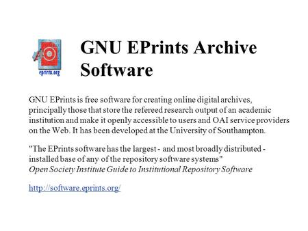 GNU EPrints Archive Software GNU EPrints is free software for creating online digital archives, principally those that store the refereed research output.