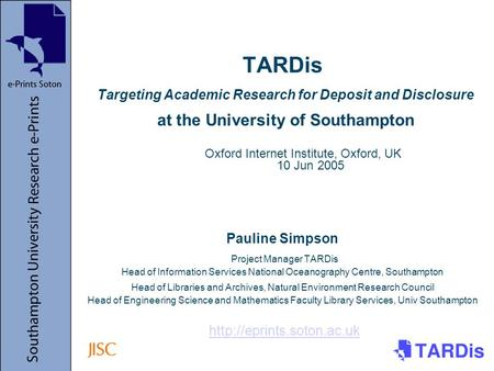 TARDis Targeting Academic Research for Deposit and Disclosure at the University of Southampton Pauline Simpson Project Manager TARDis Head of Information.