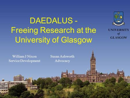 DAEDALUS - Freeing Research at the University of Glasgow William J Nixon Service Development Susan Ashworth Advocacy.