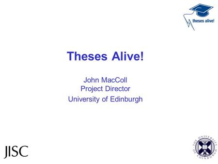 Theses Alive! John MacColl Project Director University of Edinburgh.