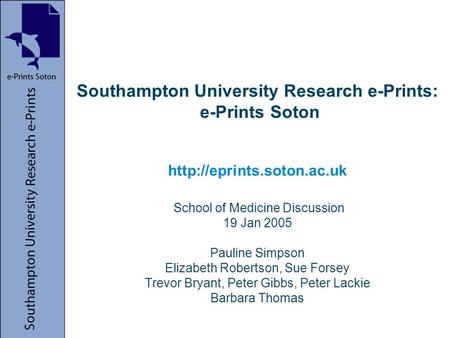 Southampton University Research e-Prints: e-Prints Soton  School of Medicine Discussion 19 Jan 2005 Pauline Simpson Elizabeth.