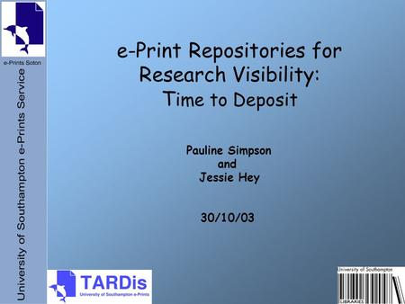 E-Print Repositories for Research Visibility: T ime to Deposit Pauline Simpson and Jessie Hey 30/10/03.