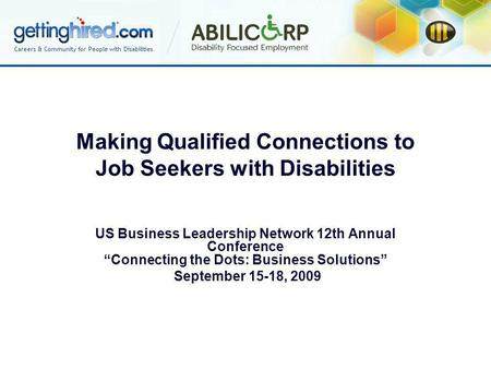 Making Qualified Connections to Job Seekers with Disabilities US Business Leadership Network 12th Annual Conference Connecting the Dots: Business Solutions.