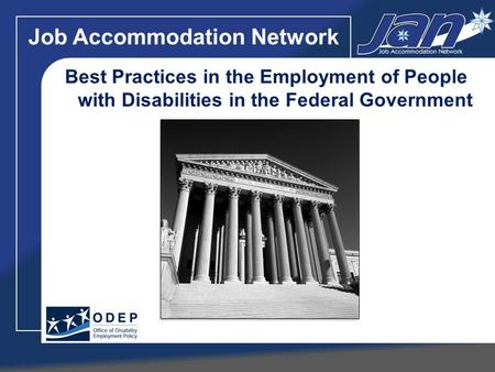 Job Accommodation Network Best Practices in the Employment of People with Disabilities in the Federal Government.