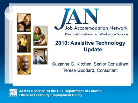 JAN is a service of the U.S. Department of Labors Office of Disability Employment Policy. 1 2010: Assistive Technology Update Suzanne G. Kitchen, Senior.