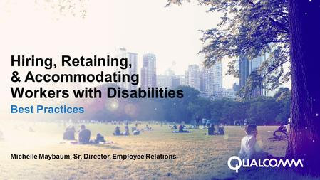 Hiring, Retaining, & Accommodating Workers with Disabilities Best Practices Michelle Maybaum, Sr. Director, Employee Relations.