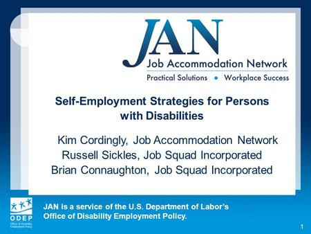 JAN is a service of the U.S. Department of Labors Office of Disability Employment Policy. 1 Self-Employment Strategies for Persons with Disabilities Kim.
