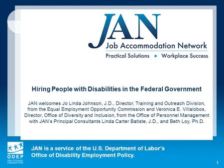 JAN is a service of the U.S. Department of Labors Office of Disability Employment Policy. 1 Hiring People with Disabilities in the Federal Government JAN.