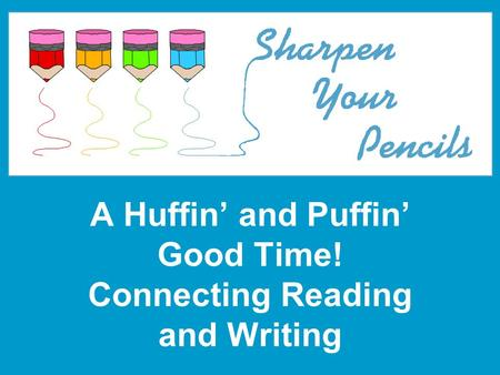 A Huffin and Puffin Good Time! Connecting Reading and Writing.