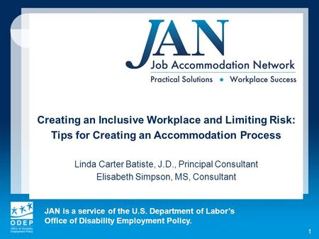 JAN is a service of the U.S. Department of Labors Office of Disability Employment Policy. 1 Creating an Inclusive Workplace and Limiting Risk: Tips for.