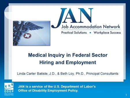 JAN is a service of the U.S. Department of Labors Office of Disability Employment Policy. 1 Medical Inquiry in Federal Sector Hiring and Employment Linda.
