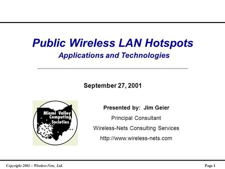 Copyright 2001 – Wireless-Nets, Ltd.Page 1 Public Wireless LAN Hotspots Applications and Technologies September 27, 2001 Presented by: Jim Geier Principal.