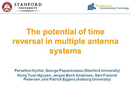 The potential of time reversal in multiple antenna systems Persefoni Kyritsi, George Papanicolaou (Stanford University) Hung Tuan Nguyen, Jørgen Bach Andersen,