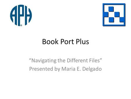 Book Port Plus Navigating the Different Files Presented by Maria E. Delgado.