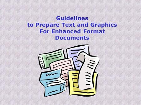 Guidelines to Prepare Text and Graphics For Enhanced Format Documents.