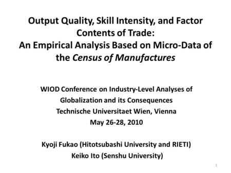 Output Quality, Skill Intensity, and Factor Contents of Trade: An Empirical Analysis Based on Micro-Data of the Census of Manufactures WIOD Conference.