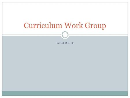 Curriculum Work Group Grade 2.