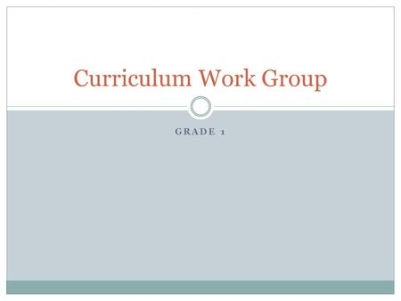 Curriculum Work Group Grade 1.