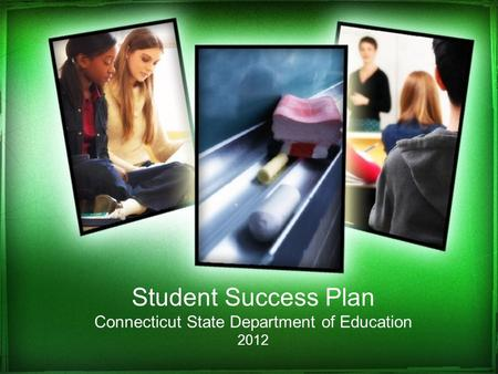 Student Success Plan Connecticut State Department of Education 2012.