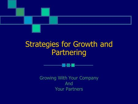 Strategies for Growth and Partnering Growing With Your Company And Your Partners.