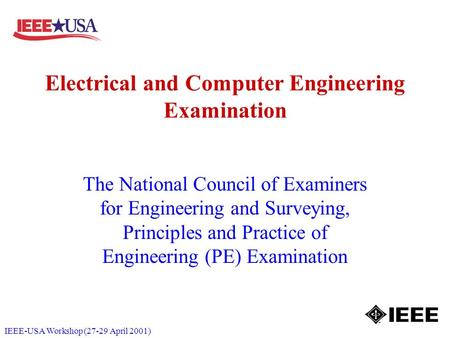 IEEE-USA Workshop (27-29 April 2001) Electrical and Computer Engineering Examination The National Council of Examiners for Engineering and Surveying, Principles.