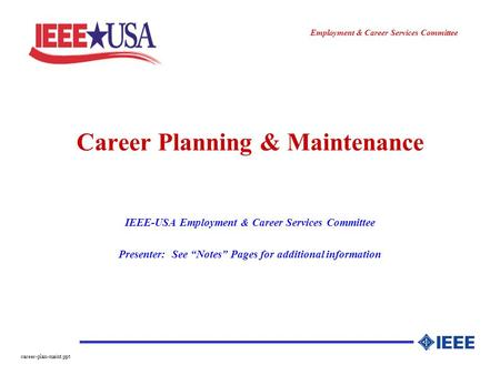 ________________ Employment & Career Services Committee career-plan-maint.ppt Career Planning & Maintenance IEEE-USA Employment & Career Services Committee.