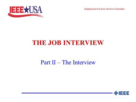 ________________ Employment & Career Services Committee ________________ THE JOB INTERVIEW Part II – The Interview.