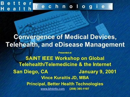Convergence of Medical Devices, Telehealth, and eDisease Management Presented at SAINT IEEE Workshop on Global Telehealth/Telemedicine & the Internet San.