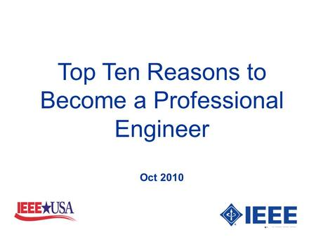 Top Ten Reasons to Become a Professional Engineer Oct 2010.