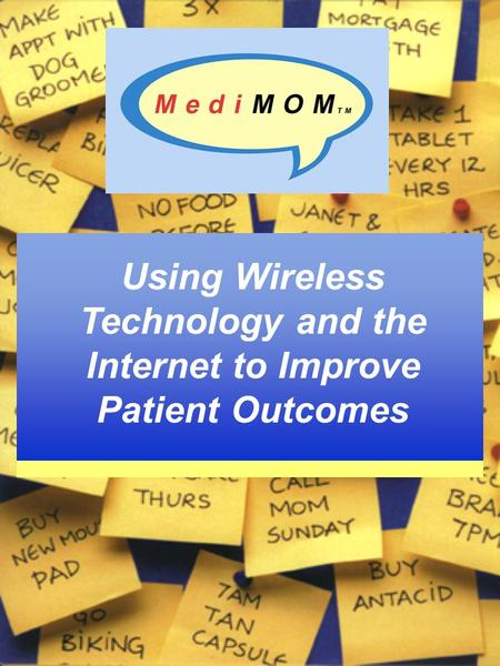 Using Wireless Technology and the Internet to Improve Patient Outcomes.