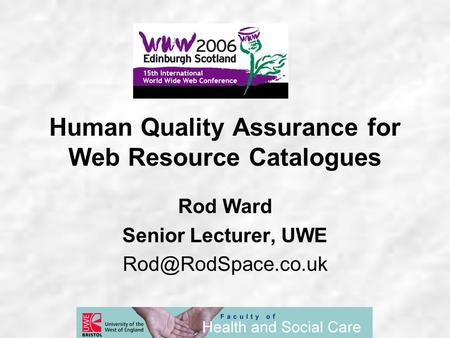 Human Quality Assurance for Web Resource Catalogues Rod Ward Senior Lecturer, UWE