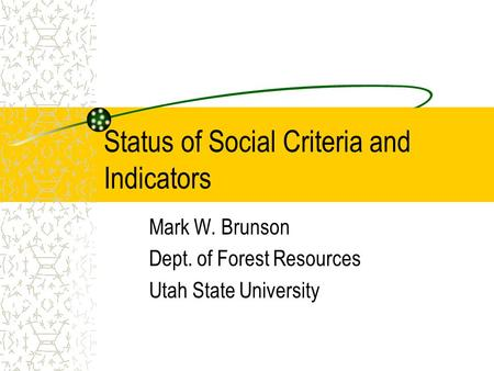 Status of Social Criteria and Indicators Mark W. Brunson Dept. of Forest Resources Utah State University.