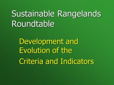 Sustainable Rangelands Roundtable Development and Evolution of the Criteria and Indicators.