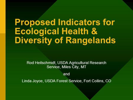 Proposed Indicators for Ecological Health & Diversity of Rangelands Rod Heitschmidt, USDA Agricultural Research Service, Miles City, MT and Linda Joyce,