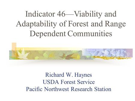 Richard W. Haynes USDA Forest Service Pacific Northwest Research Station Indicator 46Viability and Adaptability of Forest and Range Dependent Communities.