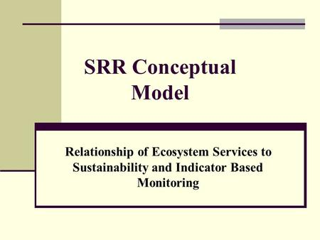 SRR Conceptual Model Relationship of Ecosystem Services to Sustainability and Indicator Based Monitoring.