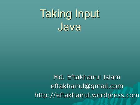 Taking Input Java Md. Eftakhairul Islam