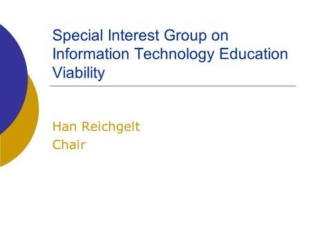 Special Interest Group on Information Technology Education Viability Han Reichgelt Chair.